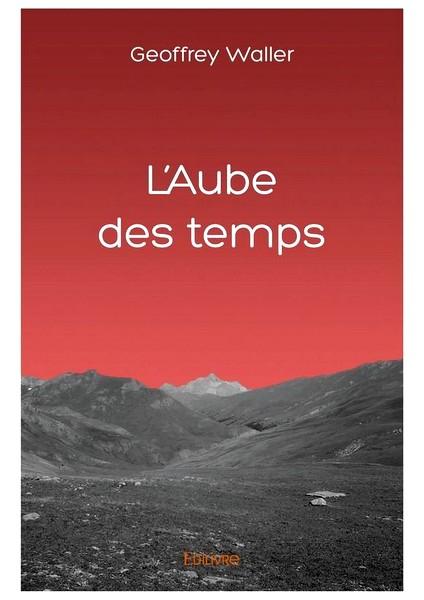 """""""L'Aube des temps""""  (Editions Edilivre)"""