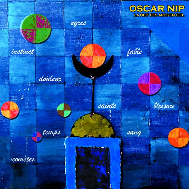 La chronique by James : Oscar Nip-la nuit des arcs-en-ciel : nouvel album