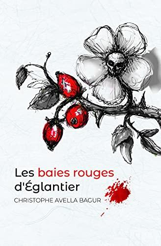 Les baies rouges d'églantier, le nouveau roman de Christophe Avella Bagur