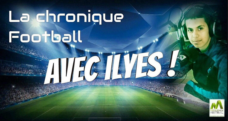 La chronique football avec Ilyes !
