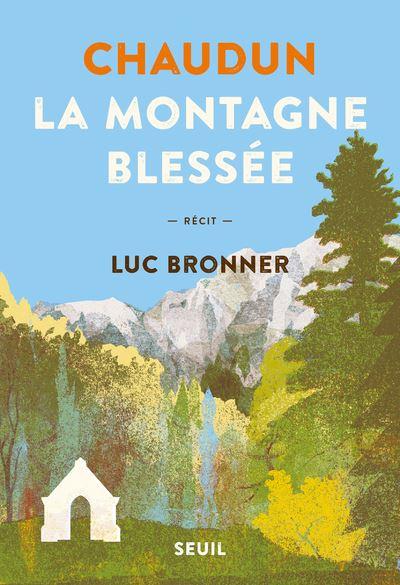 Des Coups au Coeur - Luc Bronner - Chaudun la montagne blessée